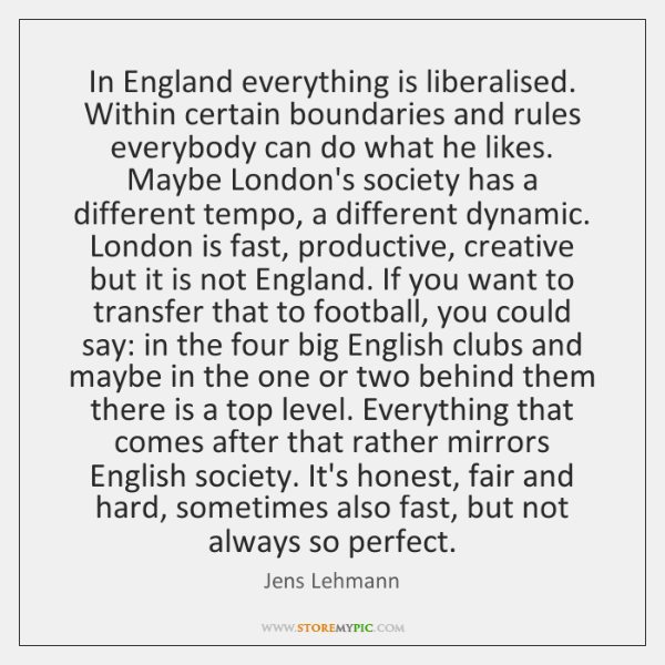 In England everything is liberalised. Within certain boundaries and rules everybody can ...