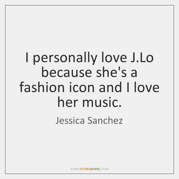 I personally love J.Lo because she's a fashion icon and I ...