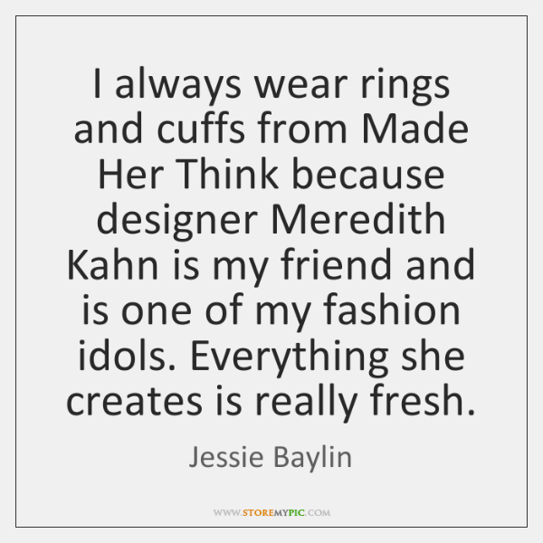 I always wear rings and cuffs from Made Her Think because designer ...