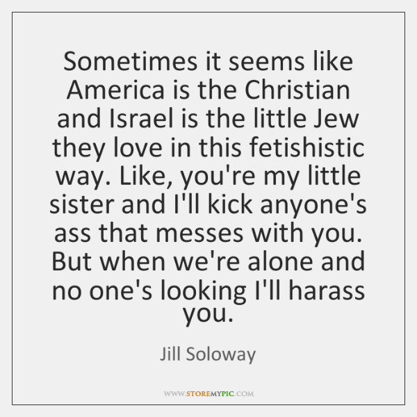 Sometimes it seems like America is the Christian and Israel is the ...