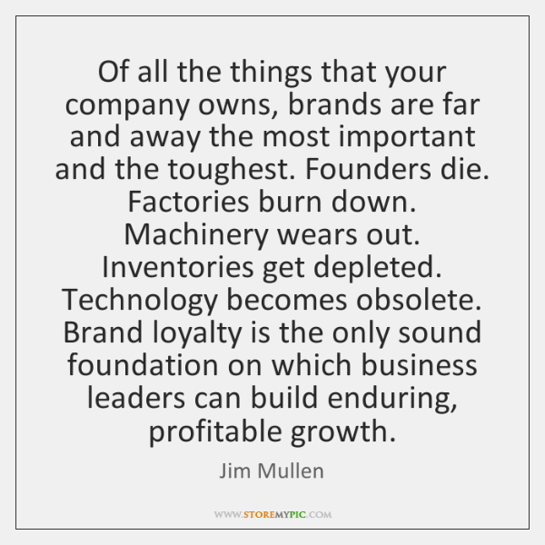Of all the things that your company owns, brands are far and ...