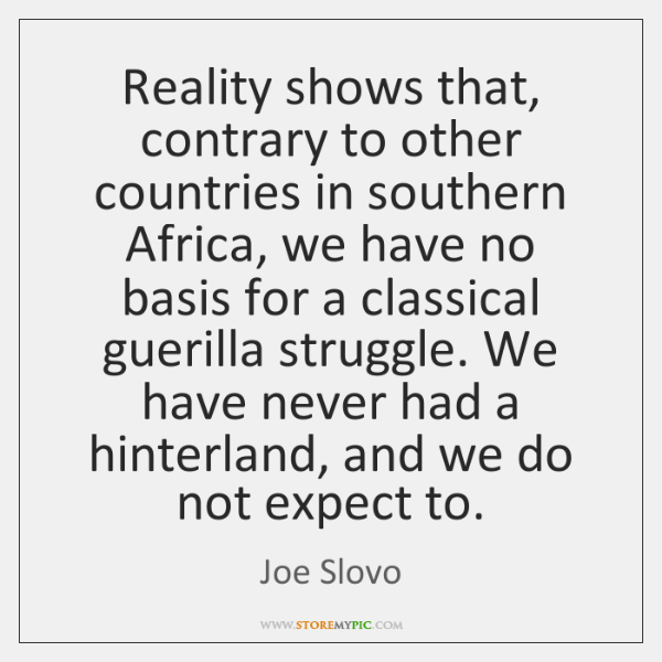 Reality shows that, contrary to other countries in southern Africa, we have ...