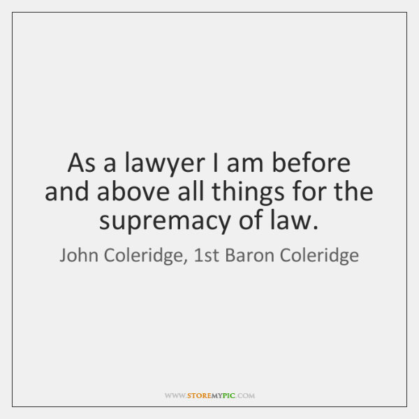 As a lawyer I am before and above all things for the ...