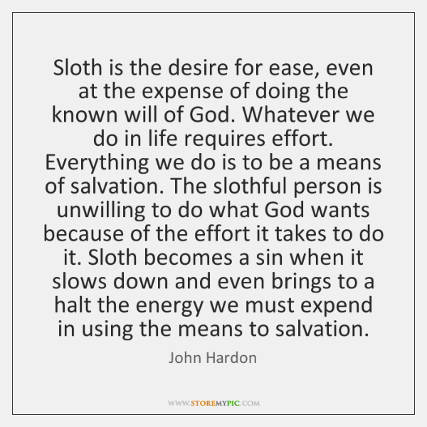 Sloth is the desire for ease, even at the expense of doing ...