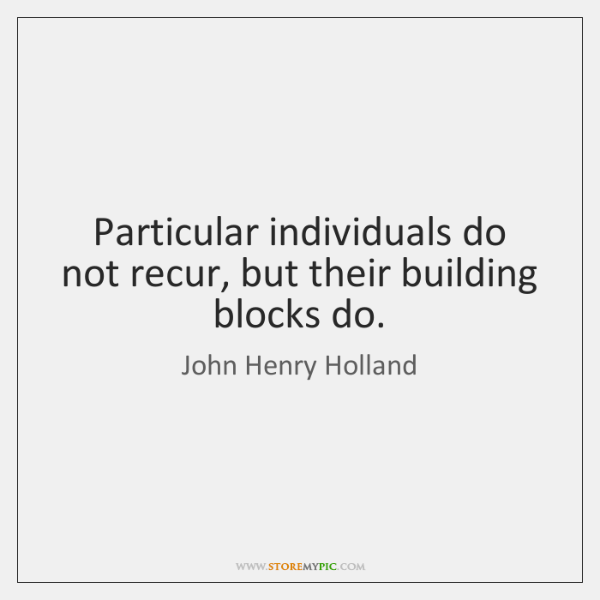 Particular individuals do not recur, but their building blocks do.