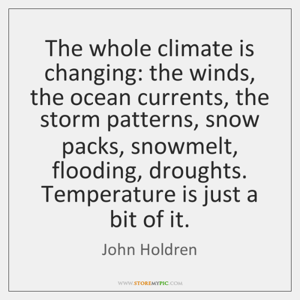 The whole climate is changing: the winds, the ocean currents, the storm ...