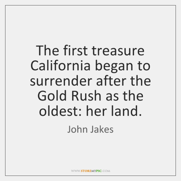 The first treasure California began to surrender after the Gold Rush as ...