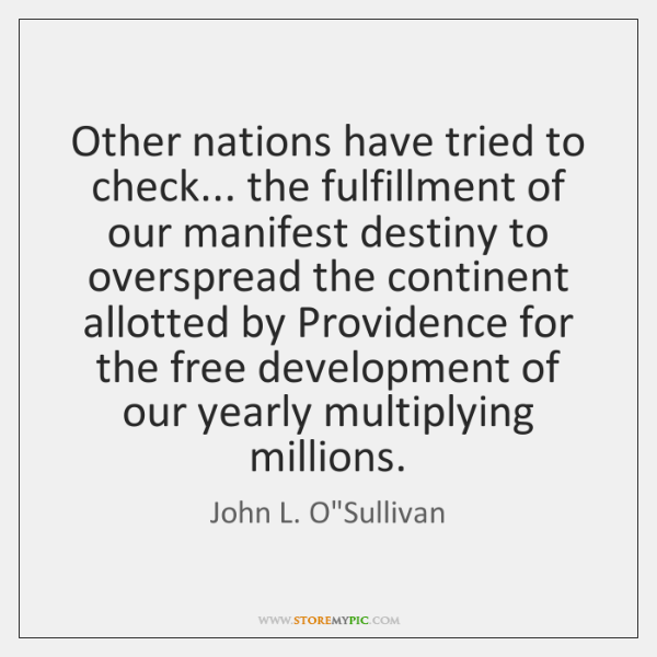 Other nations have tried to check... the fulfillment of our manifest destiny ...
