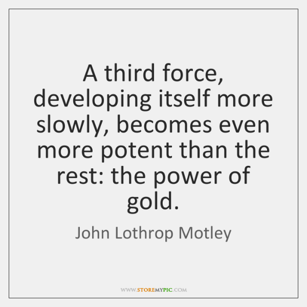 A third force, developing itself more slowly, becomes even more potent than ...