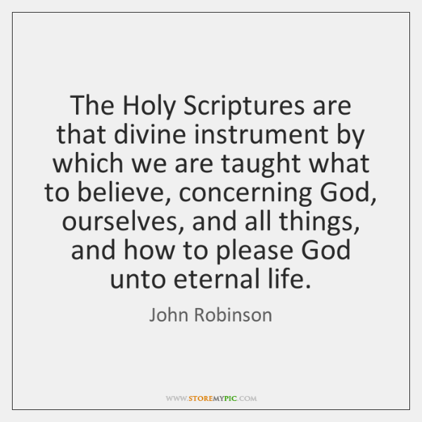 The Holy Scriptures are that divine instrument by which we are taught ...