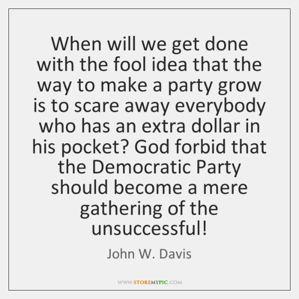 When will we get done with the fool idea that the way ...