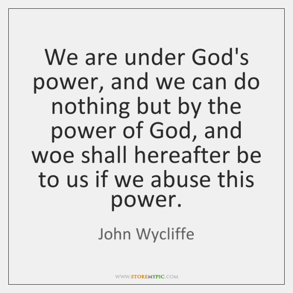 We are under God's power, and we can do nothing but by ...