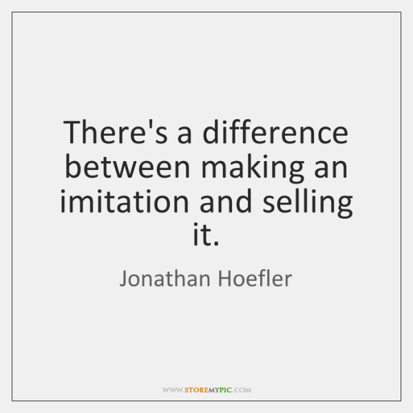 There's a difference between making an imitation and selling it.