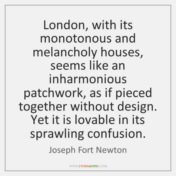 London, with its monotonous and melancholy houses, seems like an inharmonious patchwork, ...