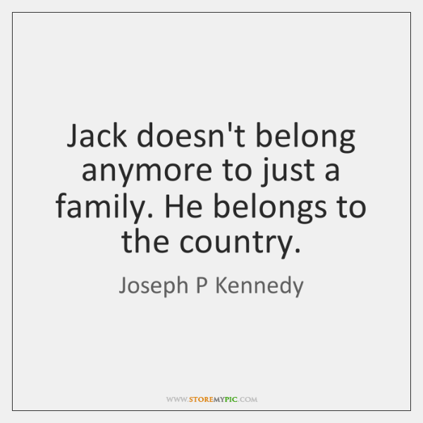 Jack doesn't belong anymore to just a family. He belongs to the ...