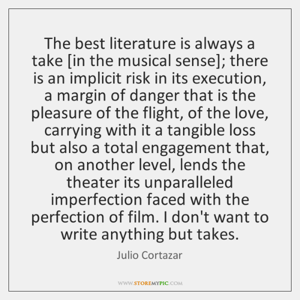 The best literature is always a take [in the musical sense]; there ...
