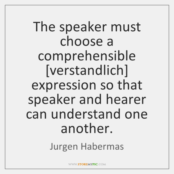 The speaker must choose a comprehensible [verstandlich] expression so that speaker and ...