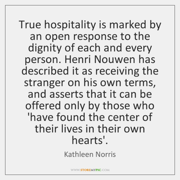 True hospitality is marked by an open response to the dignity of ...