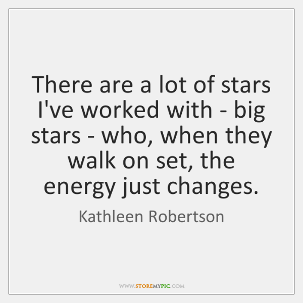 There are a lot of stars I've worked with - big stars ...