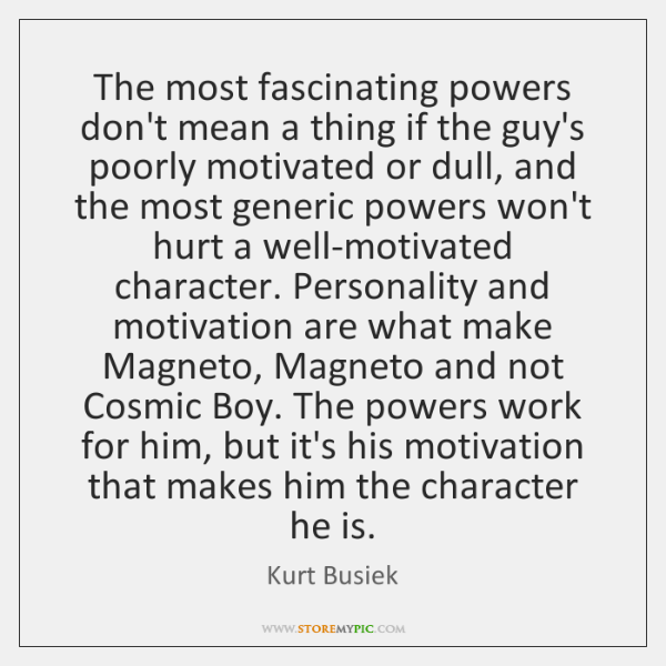 The most fascinating powers don't mean a thing if the guy's poorly ...