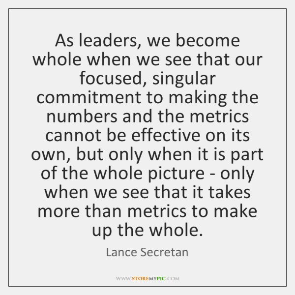 As leaders, we become whole when we see that our focused, singular ...