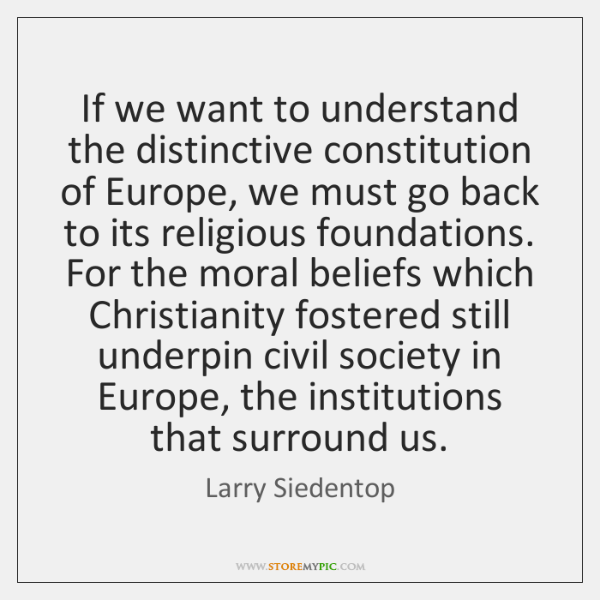 If we want to understand the distinctive constitution of Europe, we must ...