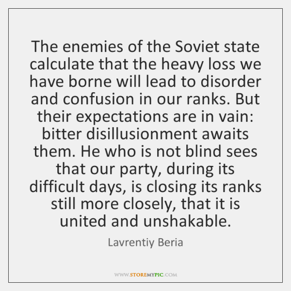 The enemies of the Soviet state calculate that the heavy loss we ...