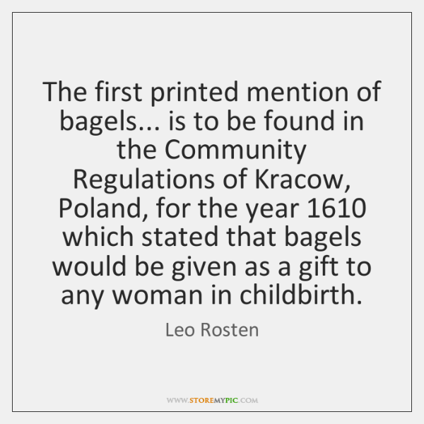 The first printed mention of bagels... is to be found in the ...