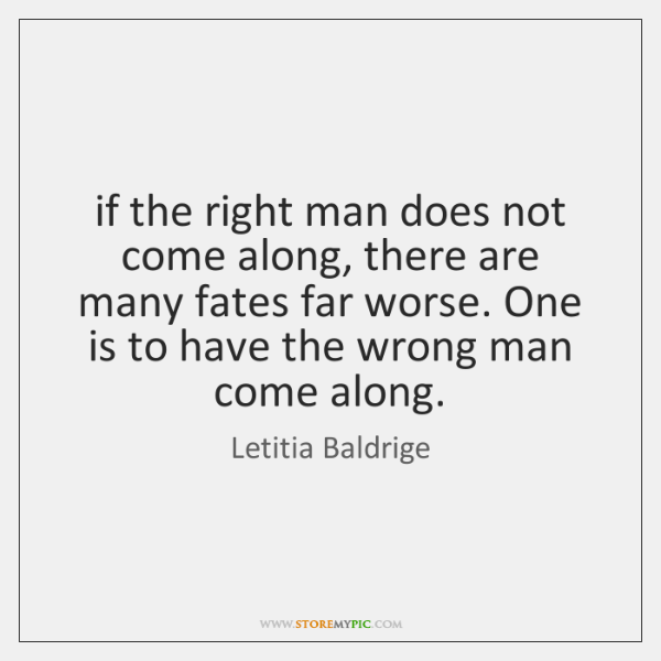 if the right man does not come along, there are many fates ...