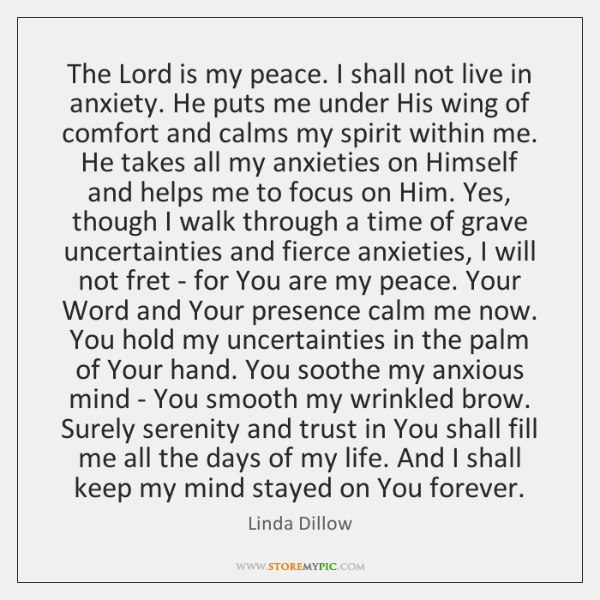 The Lord is my peace. I shall not live in anxiety. He ...