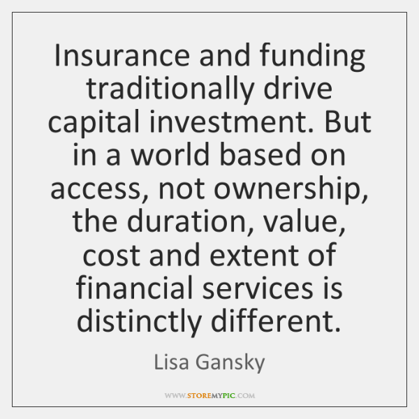 Insurance and funding traditionally drive capital investment. But in a world based ...