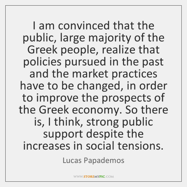 I am convinced that the public, large majority of the Greek people, ...