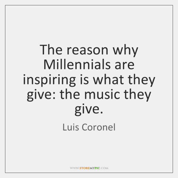 The reason why Millennials are inspiring is what they give: the music ...