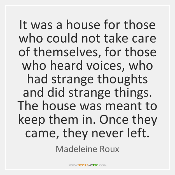 It was a house for those who could not take care of ...