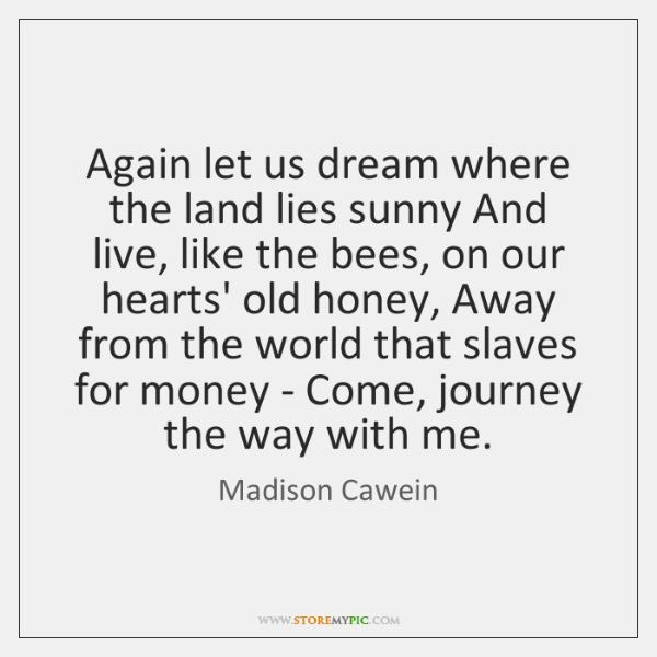 Again let us dream where the land lies sunny And live, like ...