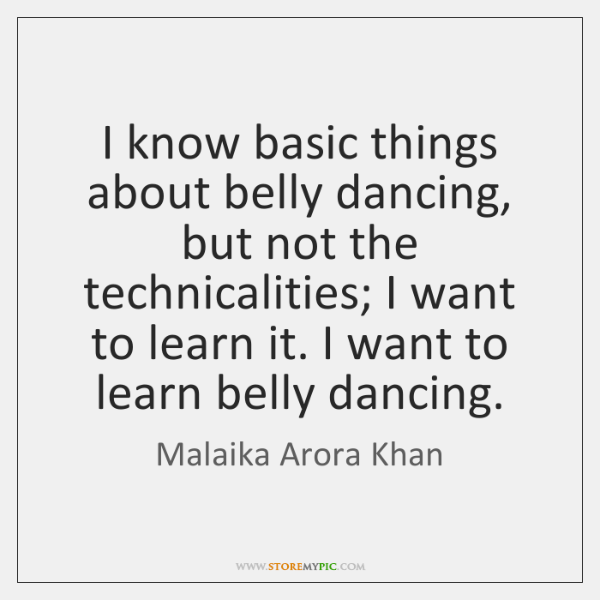 I know basic things about belly dancing, but not the technicalities; I ...