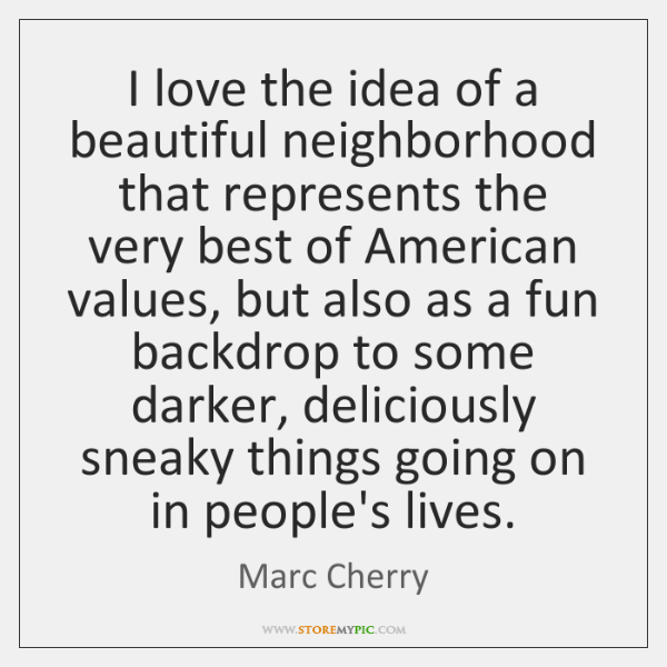 I love the idea of a beautiful neighborhood that represents the very ...