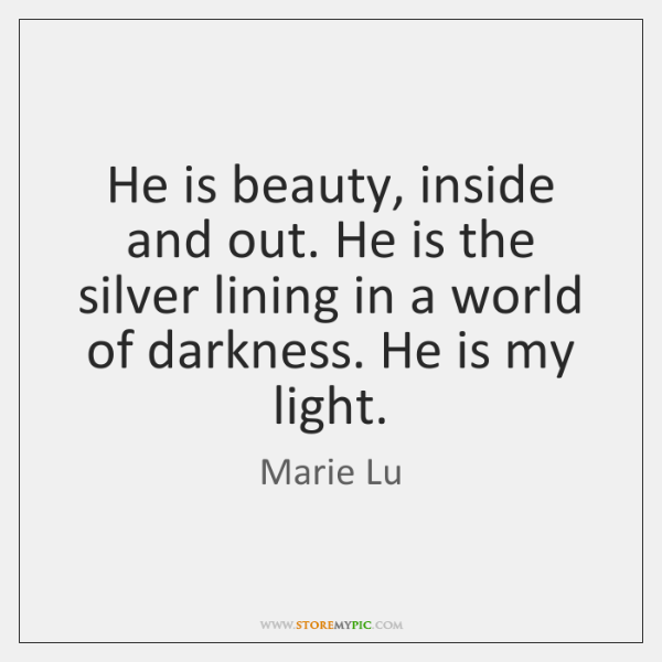 He is beauty, inside and out. He is the silver lining in ...
