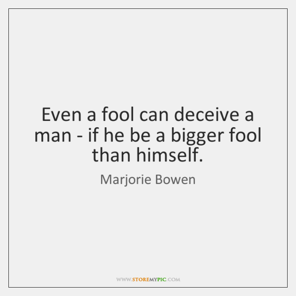 Even a fool can deceive a man - if he be a ...