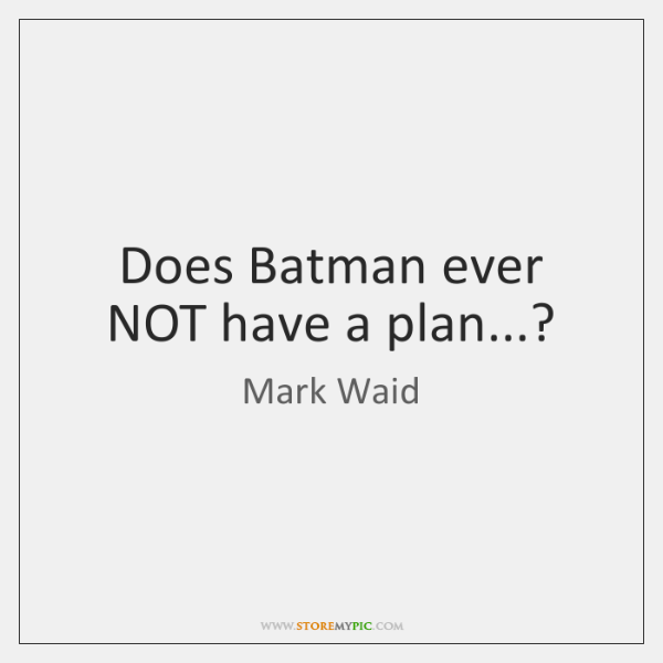 Does Batman ever NOT have a plan...?