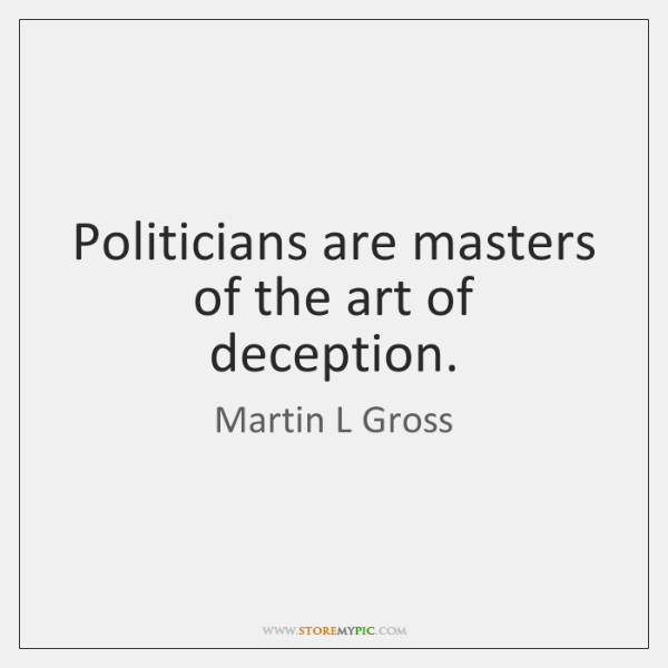 Politicians are masters of the art of deception.
