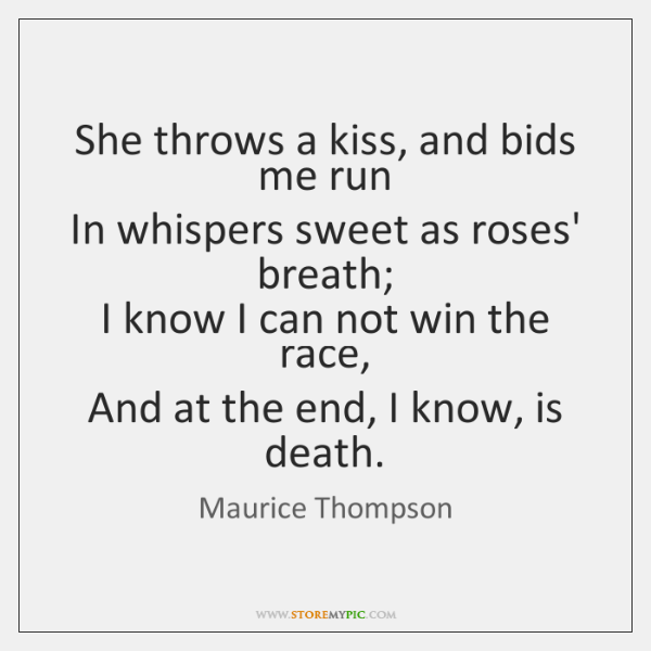 She throws a kiss, and bids me run   In whispers sweet as ...