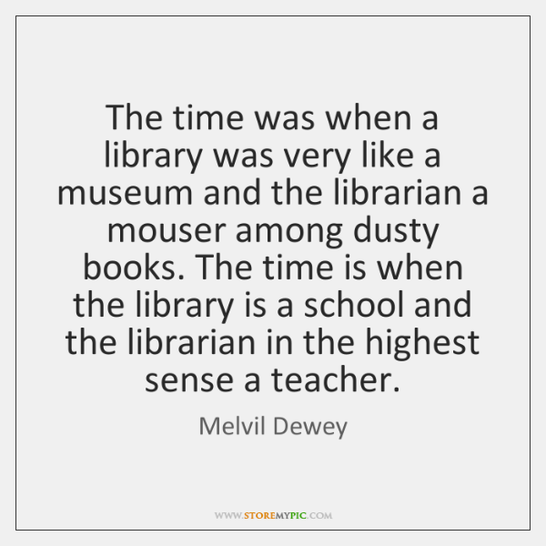The time was when a library was very like a museum and ...