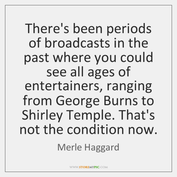 There's been periods of broadcasts in the past where you could see ...