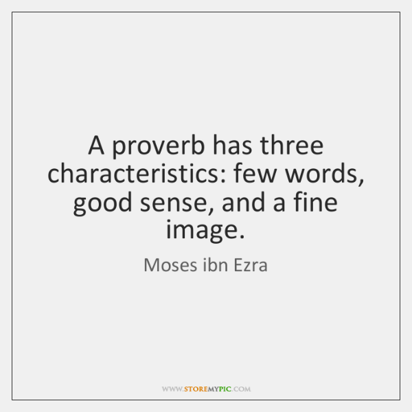 A proverb has three characteristics: few words, good sense, and a fine ...