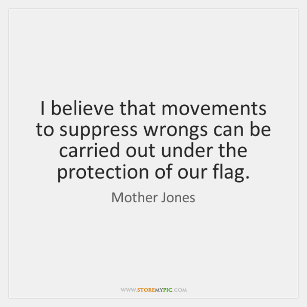I believe that movements to suppress wrongs can be carried out under ...