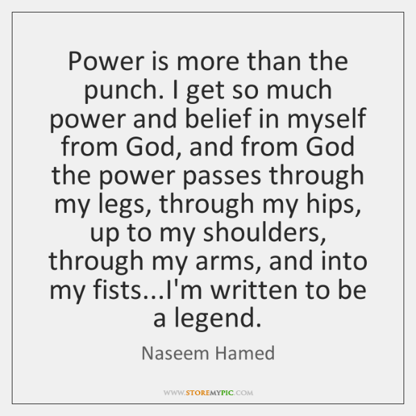 Power is more than the punch. I get so much power and ...