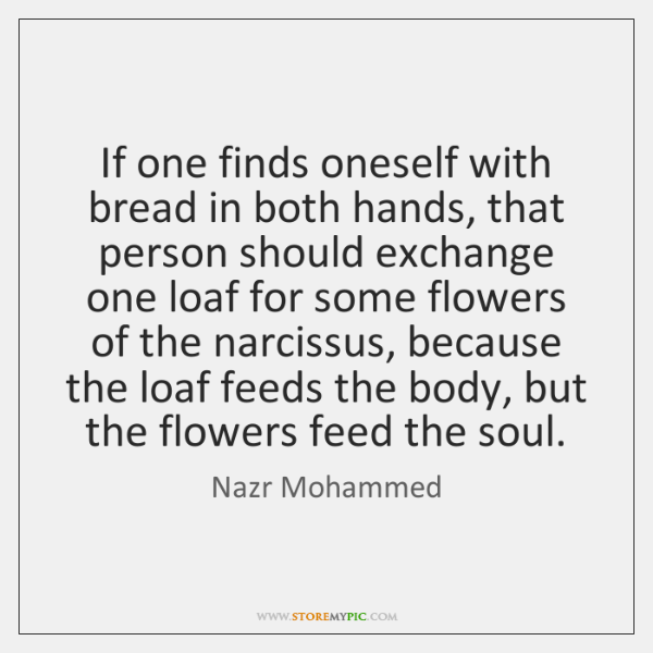 If one finds oneself with bread in both hands, that person should ...