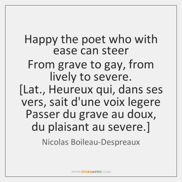 Happy the poet who with ease can steer  From grave to gay, ...