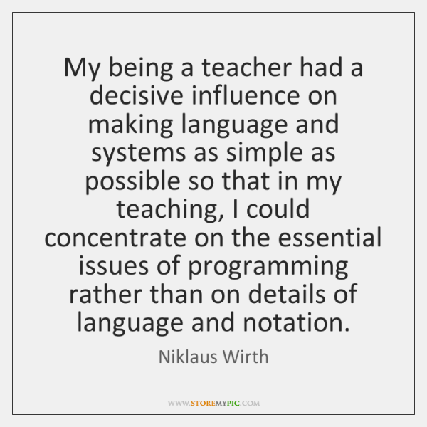 My being a teacher had a decisive influence on making language and ...